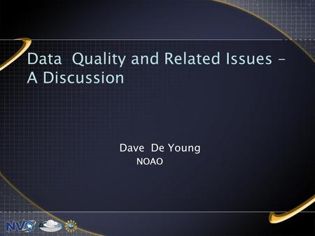 Data Quality and Related Issues – A Discussion Dave De Young NOAO.
