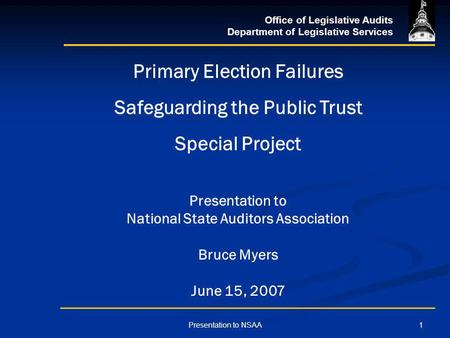 Office of Legislative Audits Department of Legislative Services 1Presentation to NSAA Primary Election Failures Safeguarding the Public Trust Special Project.