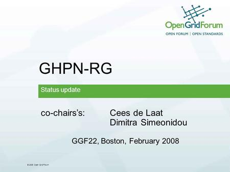 © 2006 Open Grid Forum GHPN-RG Status update co-chairss:Cees de Laat Dimitra Simeonidou GGF22, Boston, February 2008.