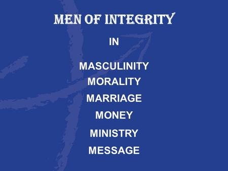 MEN OF INTEGRITY IN MASCULINITY MARRIAGE MORALITY MONEY MINISTRY MESSAGE.