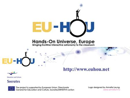 Hands-On Universe, Europe Bringing frontline interactive astronomy to the classroom 8 European partners Université Pierre et Marie.