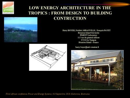 LOW ENERGY ARCHITECTURE IN THE TROPICS : FROM DESIGN TO BUILDING CONTRUCTION Third African conference Power and Energy Systems, 6-8 Septembre 2010, Gaborone,