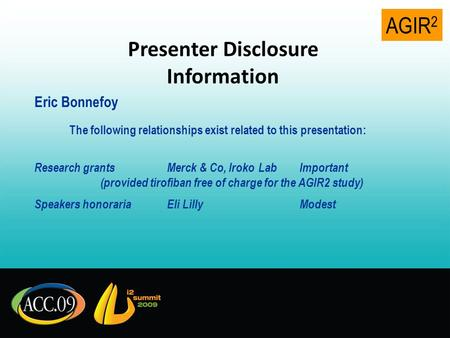 AGIR 2 Presenter Disclosure Information Eric Bonnefoy The following relationships exist related to this presentation: Research grantsMerck & Co, Iroko.