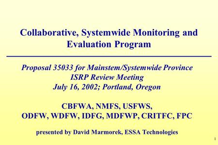 1 Collaborative, Systemwide Monitoring and Evaluation Program Proposal 35033 for Mainstem/Systemwide Province ISRP Review Meeting July 16, 2002; Portland,