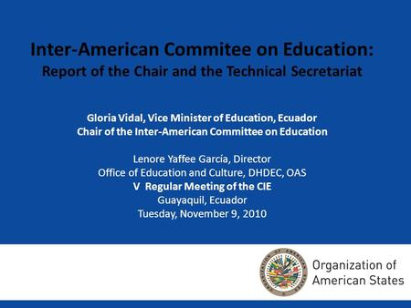 Gloria Vidal, Vice Minister of Education, Ecuador Chair of the Inter-American Committee on Education Lenore Yaffee García, Director Office of Education.