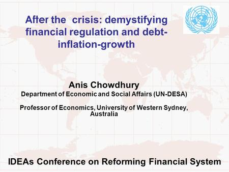 After the crisis: demystifying financial regulation and debt- inflation-growth Anis Chowdhury Department of Economic and Social Affairs (UN-DESA) Professor.