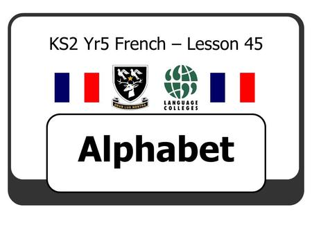 KS2 Yr5 French – Lesson 45 Alphabet.