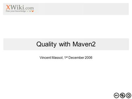 Vincent Massol, 1 st December 2006 Quality with Maven2.