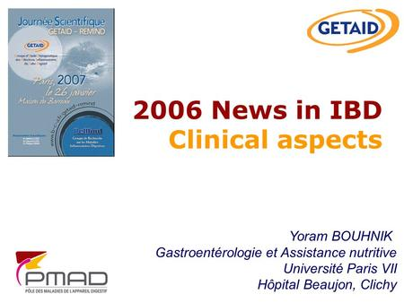 2006 News in IBD Clinical aspects Yoram BOUHNIK Gastroentérologie et Assistance nutritive Université Paris VII Hôpital Beaujon, Clichy.