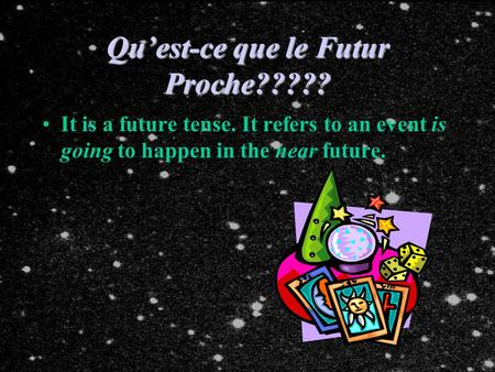 Quest-ce que le Futur Proche????? It is a future tense. It refers to an event is going to happen in the near future.