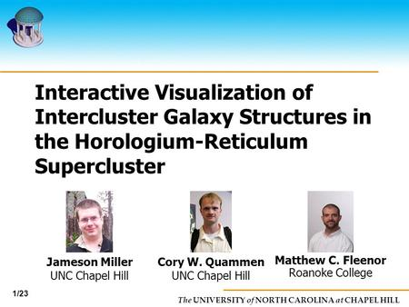 The UNIVERSITY of NORTH CAROLINA at CHAPEL HILL 1/23 Interactive Visualization of Intercluster Galaxy Structures in the Horologium-Reticulum Supercluster.
