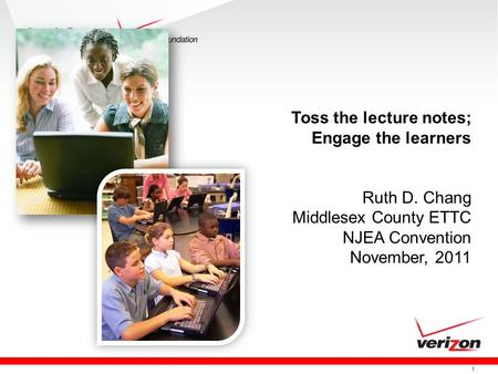 1 Toss the lecture notes; Engage the learners Ruth D. Chang Middlesex County ETTC NJEA Convention November, 2011.