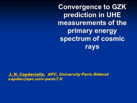 Convergence to GZK prediction in UHE measurements of the primary energy spectrum of cosmic rays J. N. Capdevielle, APC, University Paris Diderot