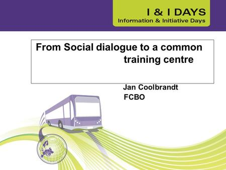 From Social dialogue to a common training centre Jan Coolbrandt FCBO.