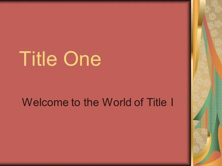 Title One Welcome to the World of Title I. What is Title I? Title I was originally developed during Lyndon B. Johnsons administration in 1965. Title I.