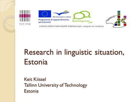 Research in linguistic situation, Estonia Keit Kiissel Tallinn University of Technology Estonia.