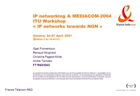 IP networking & MEDIACOM-2004 ITU Workshop « IP networks towards NGN » Geneva, 24-27 April 2001 (Edition 2 du 18 04 01) Gaël Fromentoux Renaud Moignard.