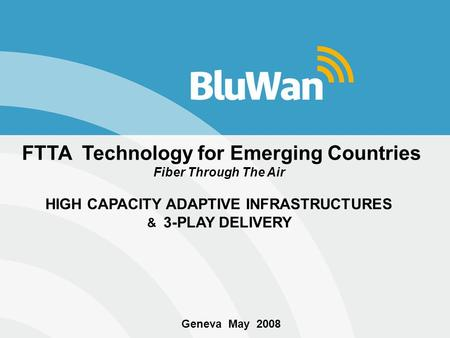 © Copyright BluWan FTTA Technology for Emerging Countries Fiber Through The Air HIGH CAPACITY ADAPTIVE INFRASTRUCTURES & 3-PLAY DELIVERY Geneva May 2008.