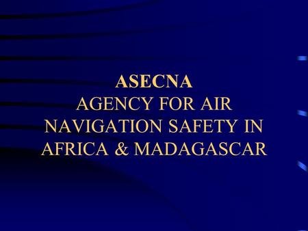 ASECNA AGENCY FOR AIR NAVIGATION SAFETY IN AFRICA & MADAGASCAR.