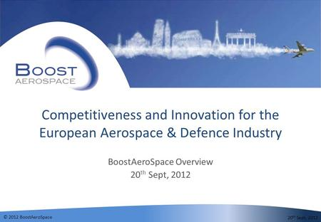 © 2012 BoostAeroSpace 20 th Sept, 2012 Competitiveness and Innovation for the European Aerospace & Defence Industry BoostAeroSpace Overview 20 th Sept,