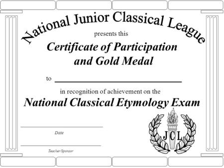 Certificate of Participation and Gold Medal to _________________ Date presents this Teacher/Sponsor in recognition of achievement on the National Classical.