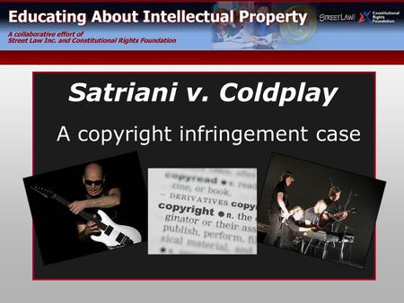 A copyright infringement case Satriani v. Coldplay.