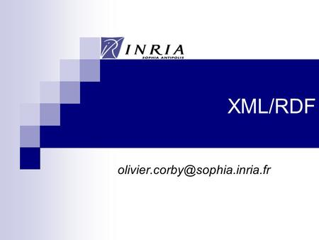 XML/RDF 2 RDF/XML Resource Description Framework Resource Property Value c:semanticweb c:author c:corby Syntaxe XML.