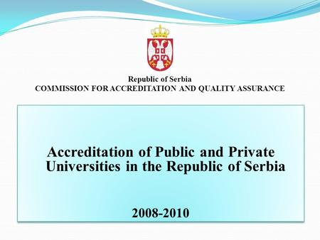 Accreditation of Public and Private Universities in the Republic of Serbia 2008-2010 Accreditation of Public and Private Universities in the Republic of.