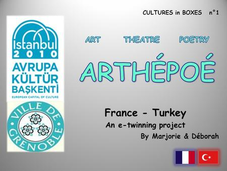 CULTURES in BOXES n°1 France - Turkey An e-twinning project By Marjorie & Déborah.
