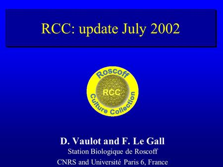 RCC: update July 2002 D. Vaulot and F. Le Gall Station Biologique de Roscoff CNRS and Université Paris 6, France.