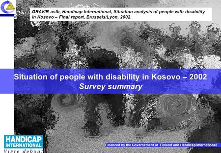 1 Situation of people with disability in Kosovo 2002 – Report summary Situation of people with disability in Kosovo – 2002 Survey summary GRAVIR aslb,