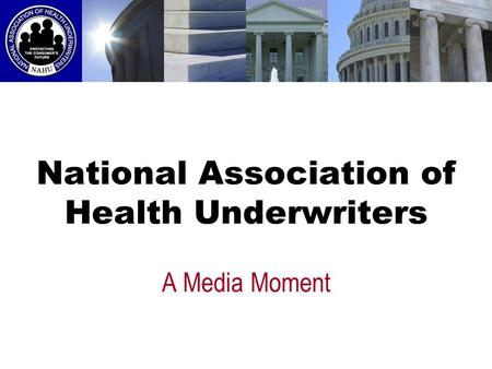 National Association of Health Underwriters A Media Moment.