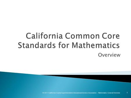 Overview 1 © 2011 California County Superintendents Educational Services Association Mathematics General Overview.