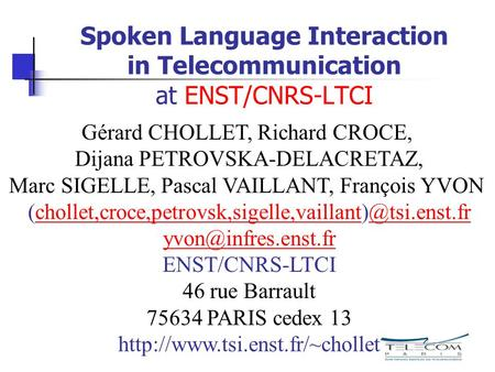 Spoken Language Interaction in Telecommunication at ENST/CNRS-LTCI Gérard CHOLLET, Richard CROCE, Dijana PETROVSKA-DELACRETAZ, Marc SIGELLE, Pascal VAILLANT,