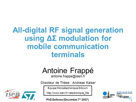 1 PhD Defense (December 7 th 2007) All-digital RF signal generation using ΔΣ modulation for mobile communication terminals Antoine Frappé