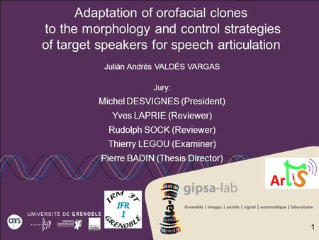 Adaptation of orofacial clones to the morphology and control strategies of target speakers for speech articulation Julián Andrés VALDÉS VARGAS Jury: Michel.
