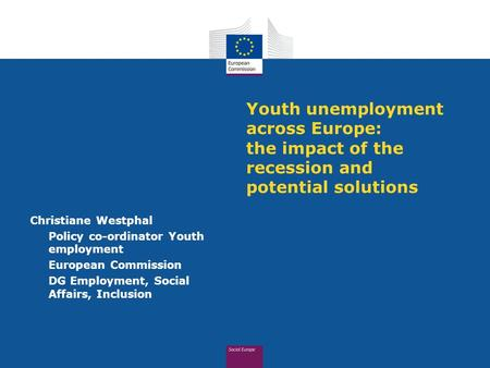 Youth unemployment across Europe: the impact of the recession and potential solutions Christiane Westphal Policy co-ordinator Youth employment European.