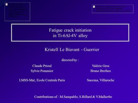 Fatigue crack initiation in Ti-6Al-4V alloy Kristell Le Biavant - Guerrier directed by : Claude Prioul Sylvie Pommier LMSS-Mat, Ecole Centrale Paris Valérie.