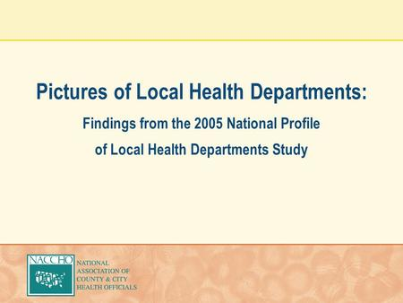 Pictures of Local Health Departments: Findings from the 2005 National Profile of Local Health Departments Study.