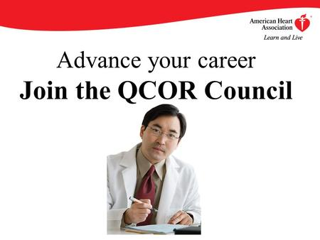 Advance your career Join the QCOR Council. By becoming an AHA/ASA Professional Member of the Interdisciplinary Council on Quality of Care and Outcomes.