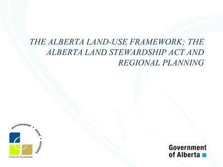 THE ALBERTA LAND-USE FRAMEWORK; THE ALBERTA LAND STEWARDSHIP ACT AND REGIONAL PLANNING.