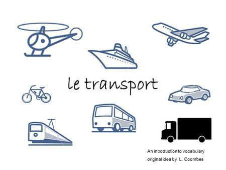 Le transport An introduction to vocabulary original idea by L. Coombes.