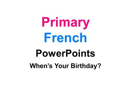Primary French PowerPoints Whens Your Birthday? janvierfévrier mars avril mai juinjuilletaoût septembreoctobre novembredécembre.