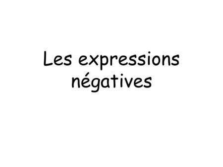 Les expressions négatives. Ne….pas (not) Elle ne danse pas.She does not dance. Ne….plus (no longer, no more) Elle ne danse plus. She no longer dances.