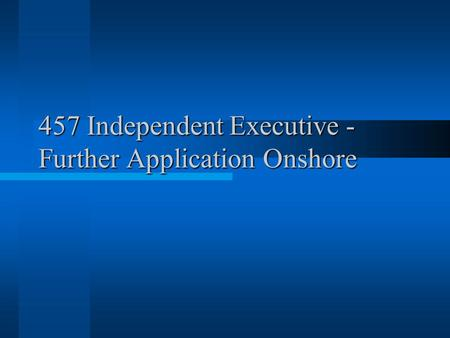 457 Independent Executive - Further Application Onshore.