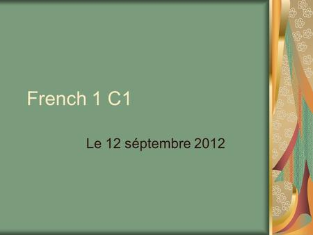 French 1 C1 Le 12 séptembre 2012. Warm Up Activity Take out your homework and place it on your desk. Get your green warm up folder from the bin Date the.