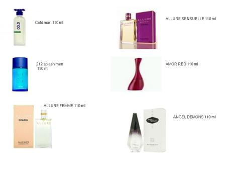 Cold man 110 ml 212 splash men 110 ml ALLURE FEMME 110 ml ALLURE SENSUELLE 110 ml AMOR RED 110 ml ANGEL DEMONS 110 ml.