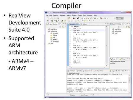Compiler RealView Development Suite 4.0 Supported ARM architecture - ARMv4 – ARMv7.