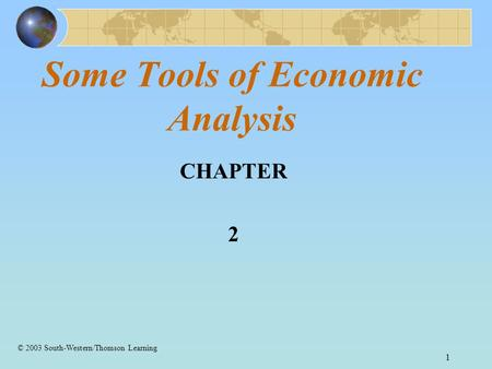 1 Some Tools of Economic Analysis CHAPTER 2 © 2003 South-Western/Thomson Learning.