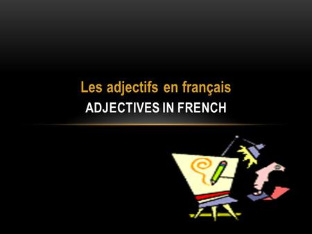 Les adjectifs en français ADJECTIVES IN FRENCH WHAT IS AN ADJECTIVE? An adjective is a word that modifies a noun by describing it in some way: Shape.